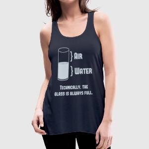 Technically The Glass Is Always Full Women's T-Shirts - Women's Flowy Tank Top by Bella