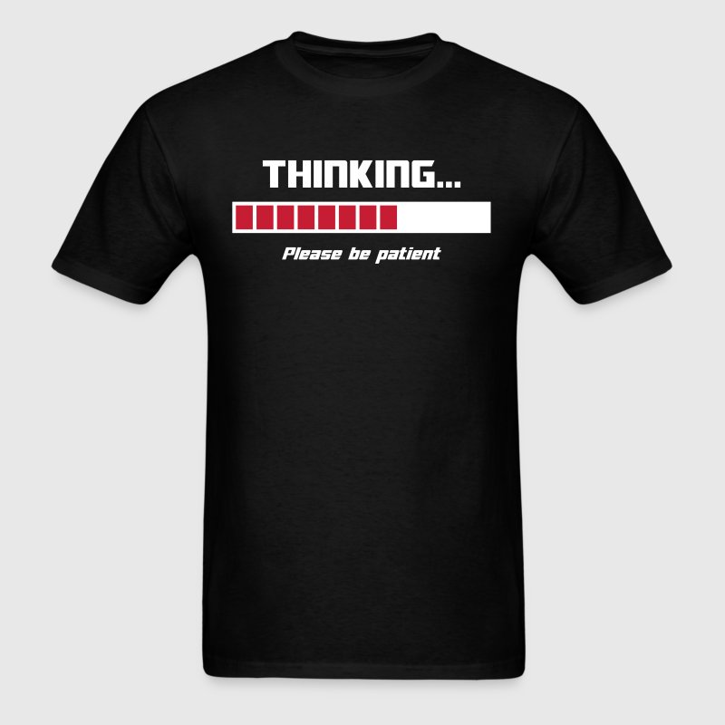 Thinking Loading Bar Please Be Patient T-Shirts - Men's T-Shirt