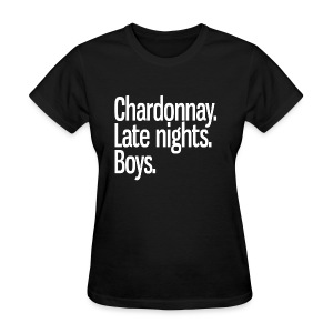 Chardonnay. Late nights. Boys. - Women's T-Shirt