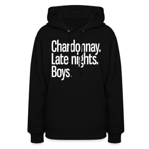 Chardonnay. Late nights. Boys. - Women's Hoodie