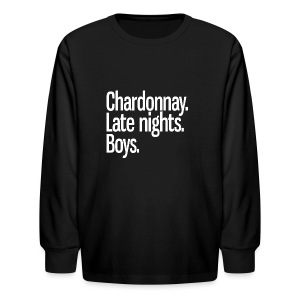 Chardonnay. Late nights. Boys. - Kids' Long Sleeve T-Shirt