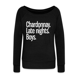 Chardonnay. Late nights. Boys. - Women's Wideneck Sweatshirt