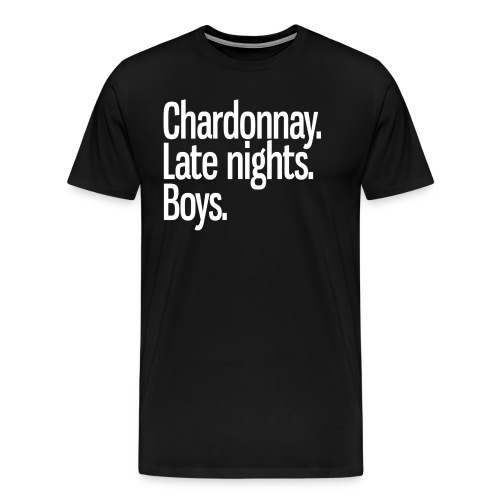 Chardonnay. Late nights. Boys. - Men's Premium T-Shirt
