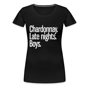 Chardonnay. Late nights. Boys. - Women's Premium T-Shirt