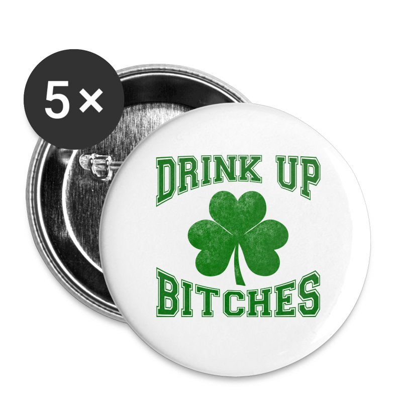 Drink Up Bitches - Small Buttons