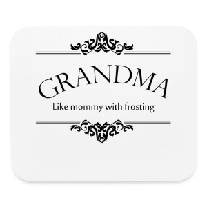 Grandma, Like Mommy With Frosting - Mouse pad Horizontal