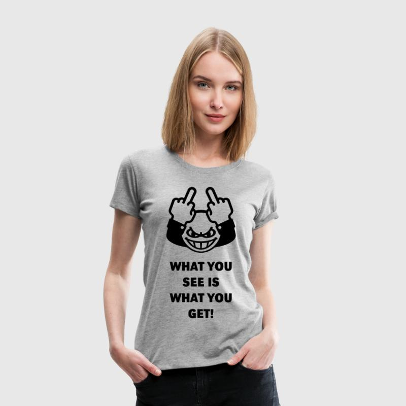 What You See Is What You Get! (Fuck Off, Fuck You) Women's T-Shirts - Women's Premium T-Shirt