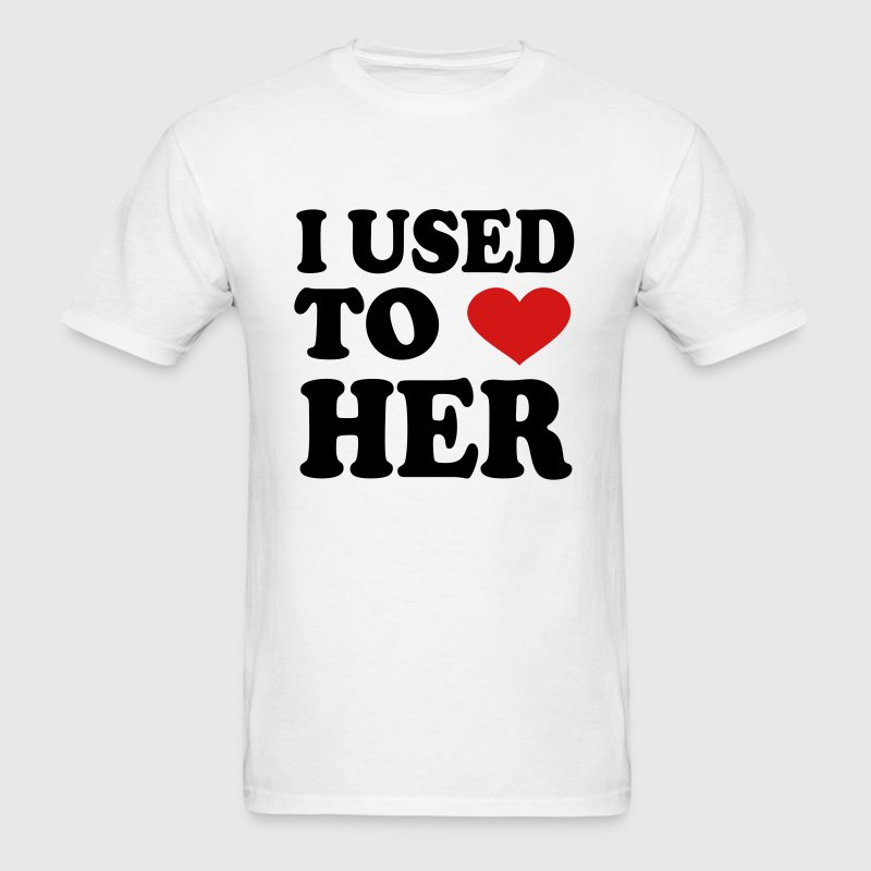 i used to love her T-Shirts - Men's T-Shirt