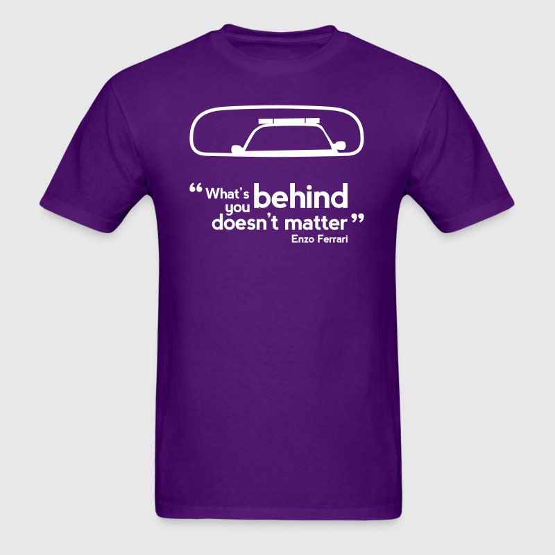 What's behind you doesn't matter quote T-Shirts - Men's T-Shirt