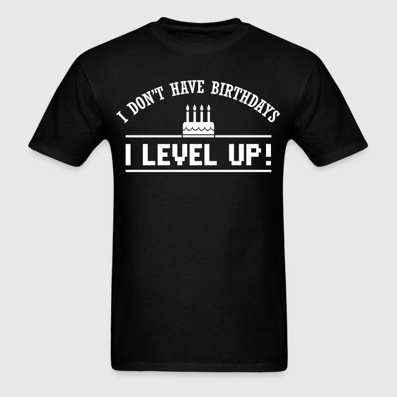 I don't have birthdays. I level up! T-Shirts - Men's T-Shirt
