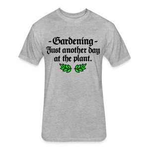 Gardening T-Shirt - Just another day at the plant (Men Gray two-color) - Fitted Cotton/Poly T-Shirt by Next Level