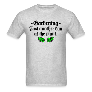 Gardening T-Shirt - Just another day at the plant (Men Gray two-color) - Men's T-Shirt