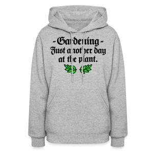 Gardening T-Shirt - Just another day at the plant (Men Gray two-color) - Women's Hoodie