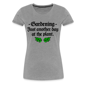 Gardening T-Shirt - Just another day at the plant (Men Gray two-color) - Women's Premium T-Shirt