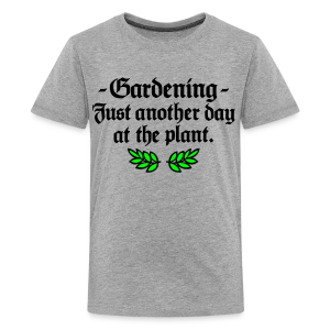 Gardening T-Shirt - Just another day at the plant (Men Gray two-color) - Kids' Premium T-Shirt