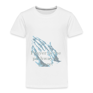 Prayer is the pathway to peace - Toddler Premium T-Shirt