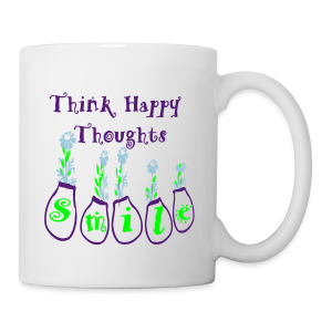 Think Happy Thoughts - Coffee/Tea Mug