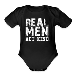 Real Men Act Kind, WT - Short Sleeve Baby Bodysuit
