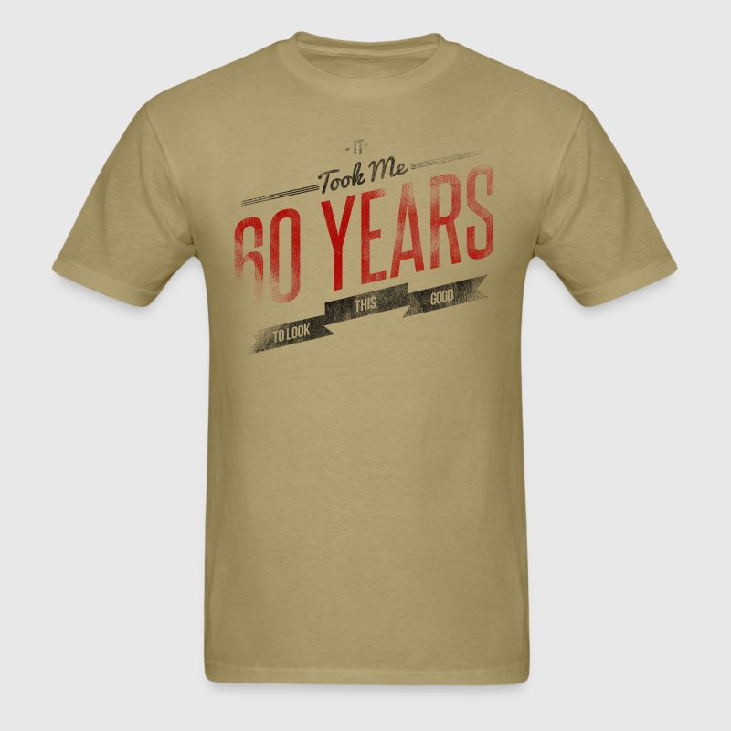 It Took Me 60 Years To Look This Good T-Shirts - Men's T-Shirt