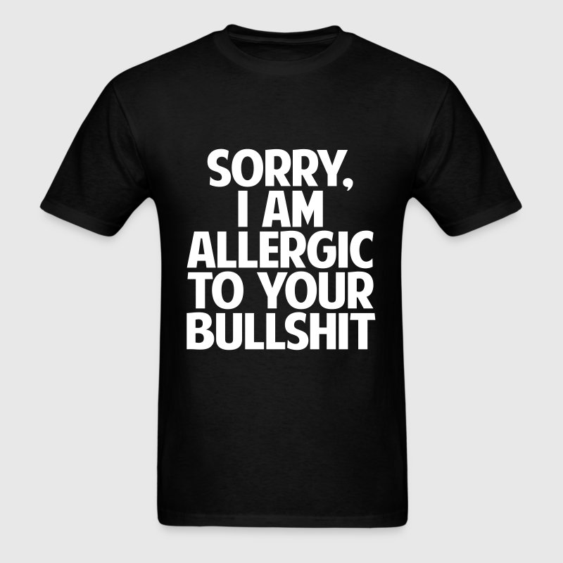 SORRY I AM ALLERGIC TO YOUR BULLSHIT - Men's T-Shirt