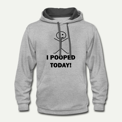 I Pooped Today - Contrast Hoodie