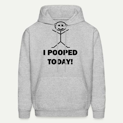 I Pooped Today - Men's Hoodie