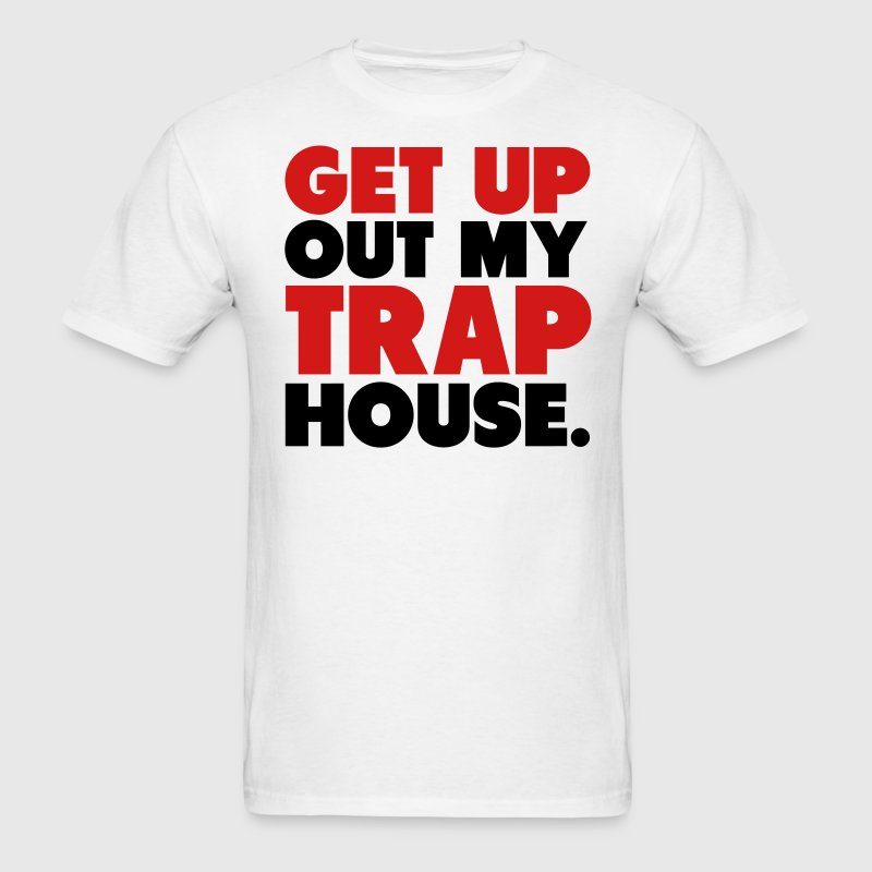 Get Up Out My Trap House T-Shirts - Men's T-Shirt