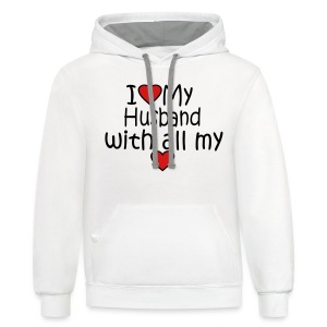 I LOVE MY HUSBAND WITH ALL MY HEART - Contrast Hoodie