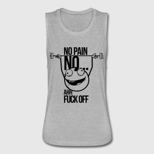 no pain no gain ahh fuck off Hoodies - Women's Flowy Muscle Tank by Bella