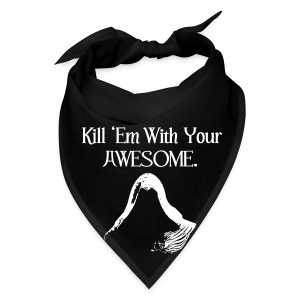 Kill 'Em With Your Awesome. - Bandana