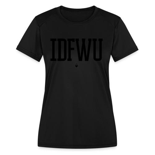 #IDFWU - Women's T-Shirt - Women's Moisture Wicking Performance T-Shirt