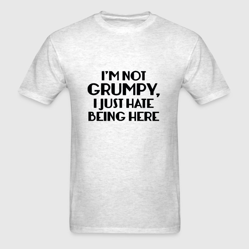 I'm Not Grumpy - Men's T-Shirt