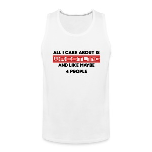 All I Care About Is Wrestling - Men's Premium Tank