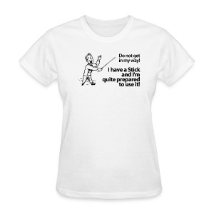 I have a Stick - Women's T-Shirt