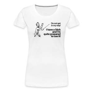 I have a Stick - Women's Premium T-Shirt
