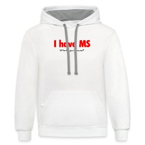 I have MS - Contrast Hoodie