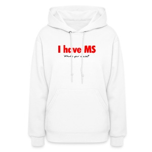 I have MS - Women's Hoodie