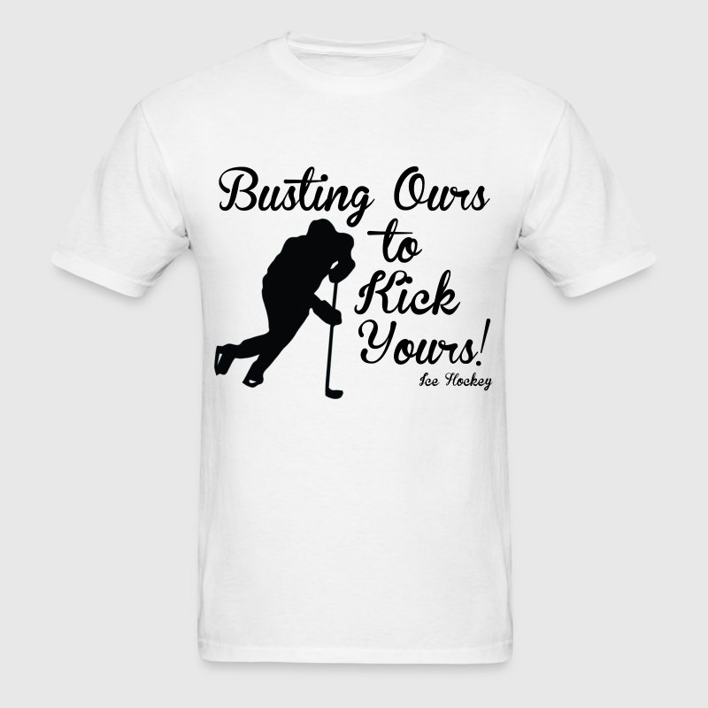 Busting ours to kick yours T-Shirts - Men's T-Shirt