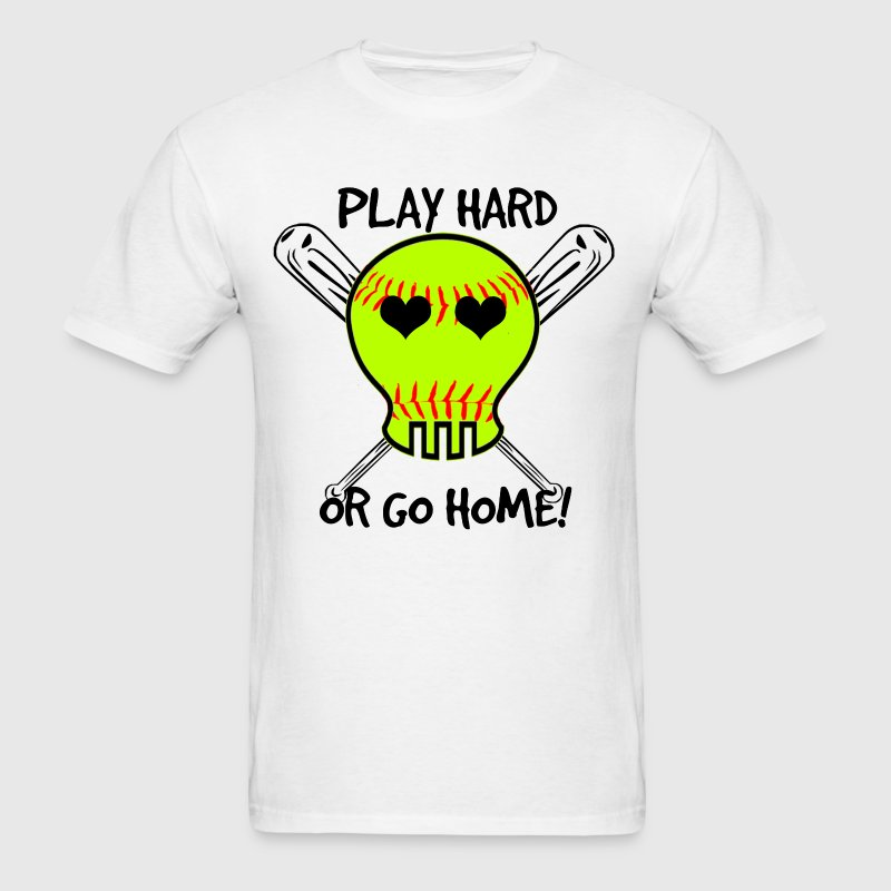 Play Hard or Go Home - Softball T-Shirts - Men's T-Shirt