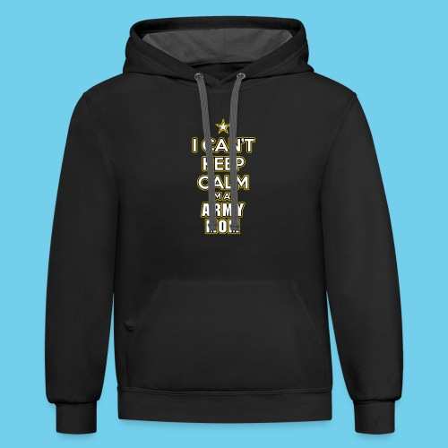 I can't keep calm, I'm an Army Mom - Contrast Hoodie