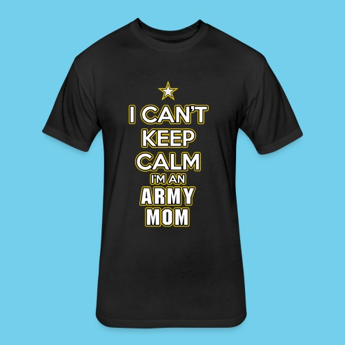 I can't keep calm, I'm an Army Mom - Fitted Cotton/Poly T-Shirt by Next Level