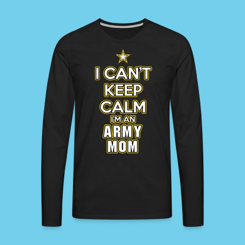 I can't keep calm, I'm an Army Mom - Men's Premium Long Sleeve T-Shirt