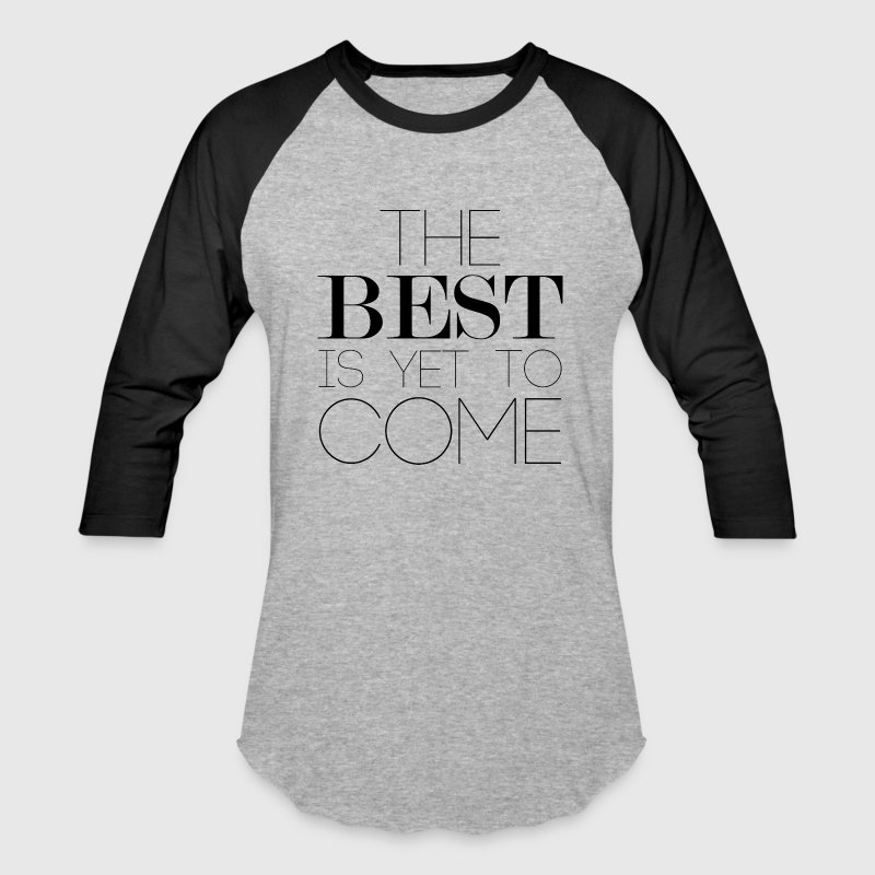 The Best Is Yet To Come T-Shirts - Baseball T-Shirt