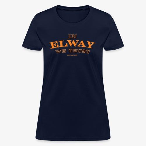 In Elway We Trust - Hoodie - OP - Women's T-Shirt