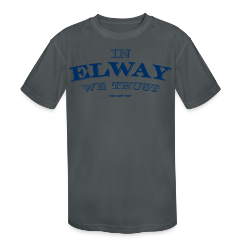 In Elway We Trust - Mens - T-Shirt - NP - Kids' Moisture Wicking Performance T-Shirt