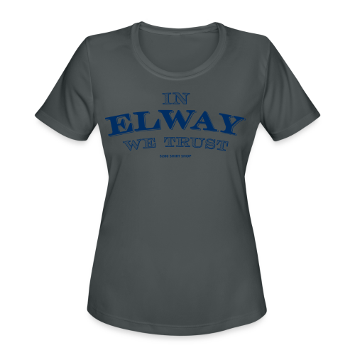 In Elway We Trust - Mens - T-Shirt - NP - Women's Moisture Wicking Performance T-Shirt