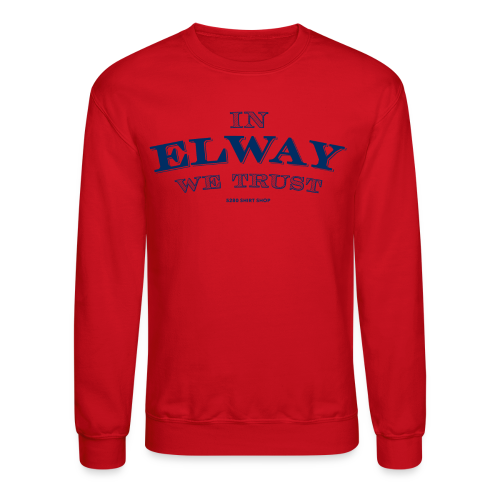 In Elway We Trust - Mens - T-Shirt - NP - Crewneck Sweatshirt