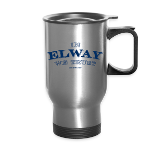 In Elway We Trust - Mens - T-Shirt - NP - Travel Mug