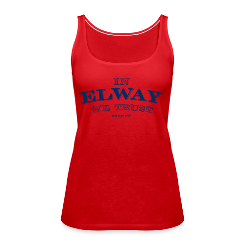 In Elway We Trust - Mens - T-Shirt - NP - Women's Premium Tank Top