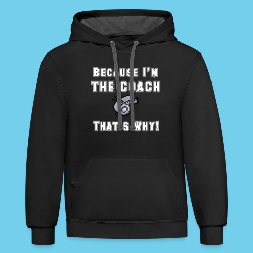 Because I'm the Coach- Women's V-neck Tee - Contrast Hoodie